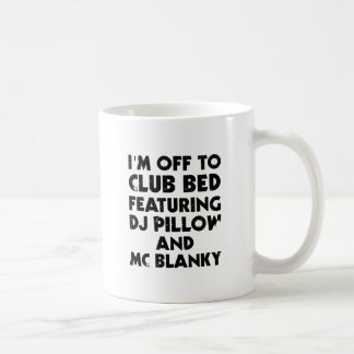 I Am Off To Club Bed Coffee Mug
