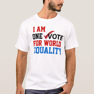 I am One Vote for World Equality T-Shirt