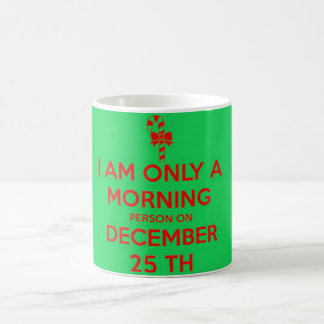 I am only a morning person on December 25th Coffee Mug