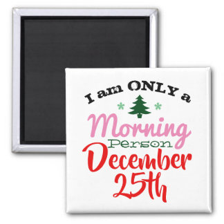 I am only a morning person on December 25th Magnet