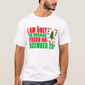 I AM ONLY morning person on december 25 ..png T-Shirt