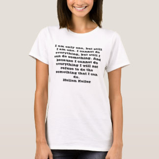 I am only one, but still I am one. I cannot do eve T-Shirt