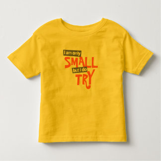 """""""I am only small but I do try"""" toddler orange t Tee Shirt"""