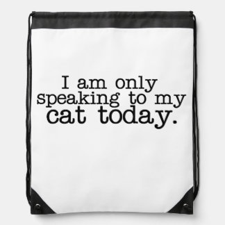 I am only speaking to my cat today drawstring bag