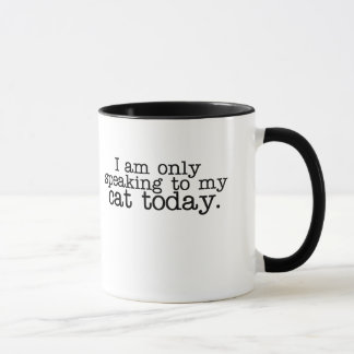 I am only speaking to my cat today mug