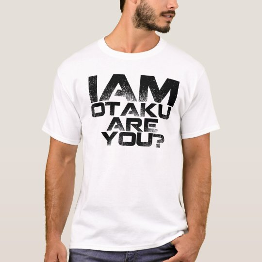 I am Otaku , Are You? T-Shirt