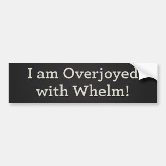 I am overjoyed with whelm! 2 bumper sticker