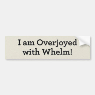 I am Overjoyed with Whelm! Bumper Sticker