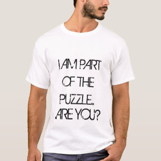 I AM PART OF THE PUZZLE..., ...ARE YOU? T-Shirt