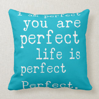 i am perfect you are perfect life is perfect throw pillow