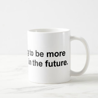 I am planning to be more spontaneous in the future coffee mug