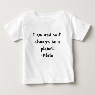 I am Pluto and I AM A PLANET Baby T-Shirt