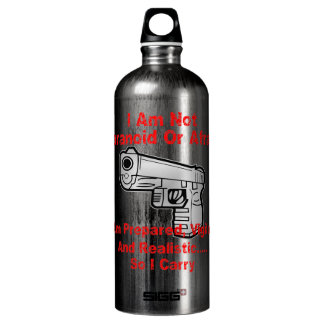 I Am Prepared, Vigilant And Realistic So I Carry Water Bottle