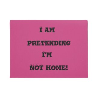 I am pretending I'm not home Funny Doormat