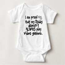 I am proof daddy doesn't always play video games baby bodysuit