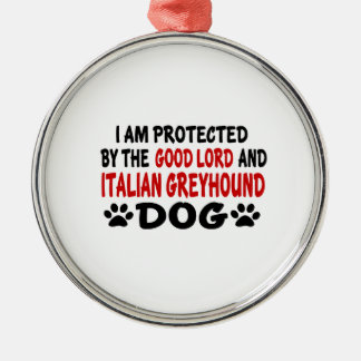 I Am Protected By The Good Lord And Italian Greyho Metal Ornament