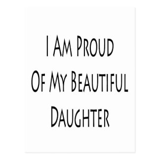 I Am Proud Of My Beautiful Daughter Postcard