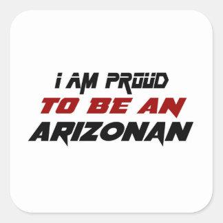 I am proud to be an Arizonan Square Sticker
