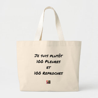 I AM RATHER 100 CRY AND 100 REPROACHES LARGE TOTE BAG