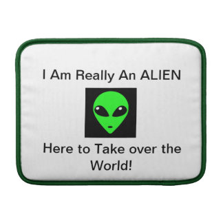 I Am Really an Alien Here to take over The World MacBook Air Sleeve