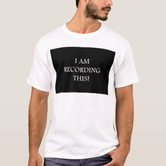 I Am Recording This T-Shirt