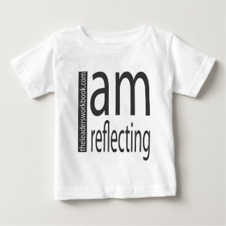 I am reflecting! baby T-Shirt