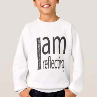 I am Reflecting Sweatshirt