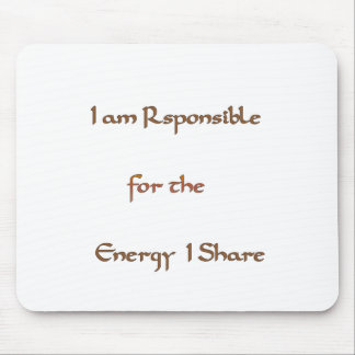 I am responsible for the energy I share.png Mouse Pad