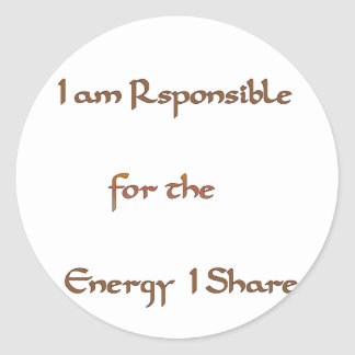 I am responsible for the energy I share.png Classic Round Sticker