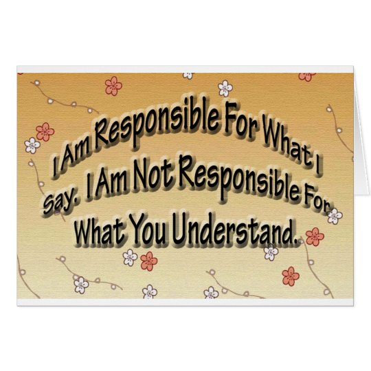 I Am Responsible For What I Say.  I Am Not Respons Card