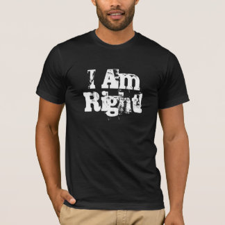 I Am Right! T-Shirt
