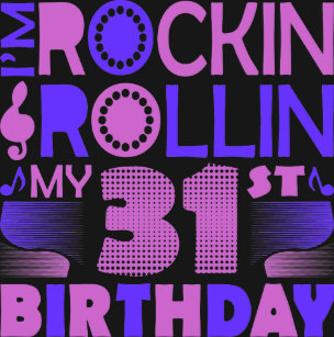 I Am Rockin And Rollin My 31st Birthday TshirtI T Shirt