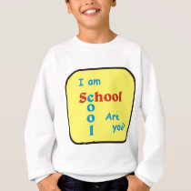 I am School Cool are you? Sweatshirt