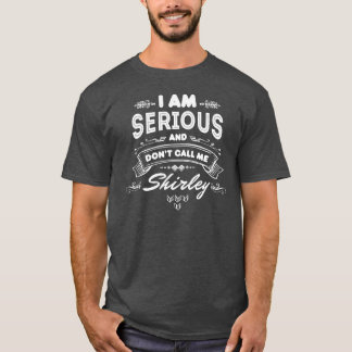 I Am Serious and Don't Call Me Shirley T-Shirt