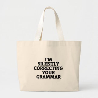 i am silently correcting your grammar large tote bag