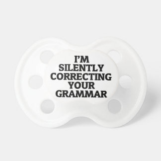 i am silently correcting your grammar pacifier