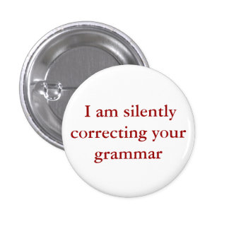I am silently correcting your grammar. pinback button