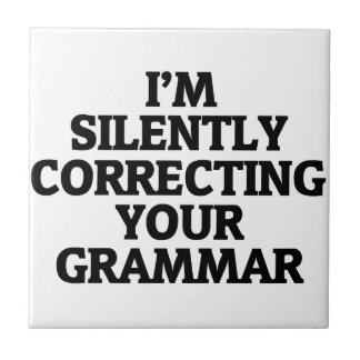 i am silently correcting your grammar tile