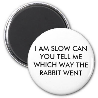 I AM SLOW CAN YOU TELL ME WHICH WAY THE RABBIT ... 2 INCH ROUND MAGNET