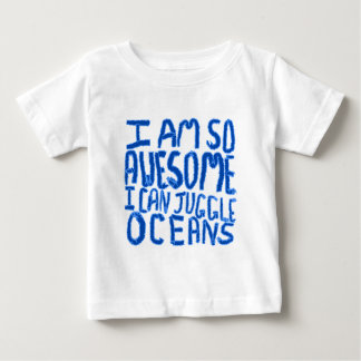 I Am So Awesome I Can Juggle Oceans. Slogan. Baby T-Shirt