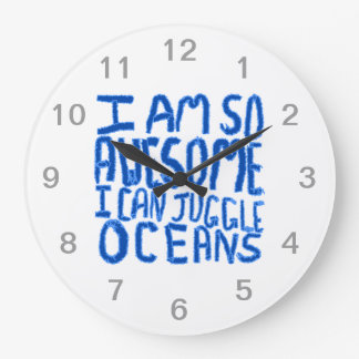 I Am So Awesome I Can Juggle Oceans. Slogan. Large Clock