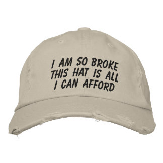 I AM SO BROKE THIS HAT IS ALL I CAN AFFORD