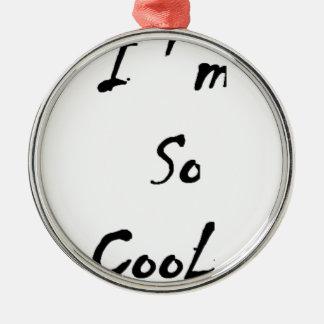I Am So Cool Metal Ornament