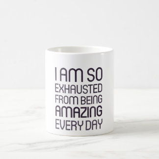 I am so exhausted from being amazing every day coffee mug