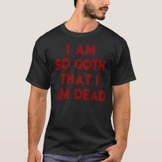 I AM SO GOTH THAT I AM DEAD DESIGN #2 T-Shirt