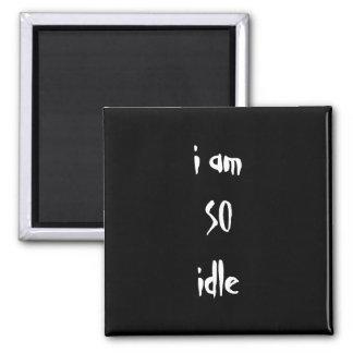 I am so idle. Custom Fridge Magnet