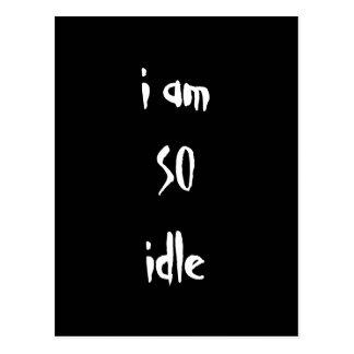 I am so idle. Custom Postcard