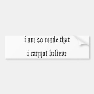 I am so made... bumper stickers