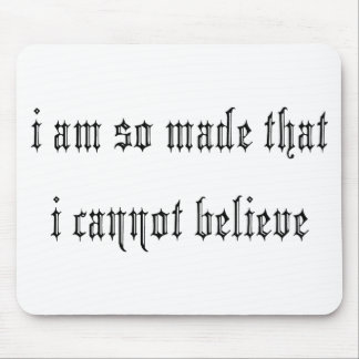 I am so made... mouse pad