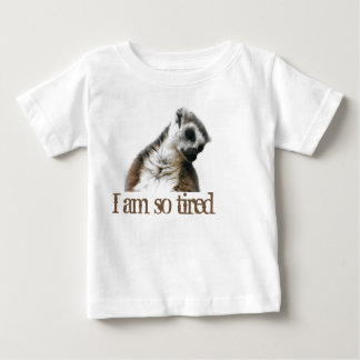I am so tired… baby T-Shirt